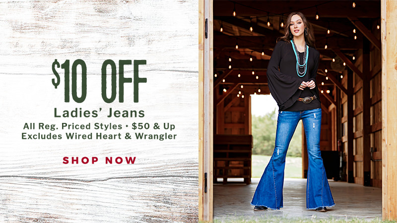 $10 Off All Regular Priced Ladies' Jeans, $50 and up. Excludes Wired Heart and Wrangler.