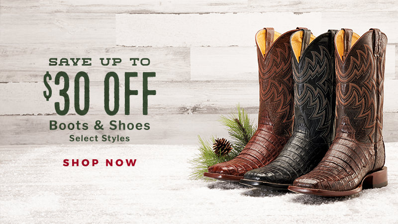 Save Up to $30 Off Boots & Shoes, select styles. SHOP NOW!